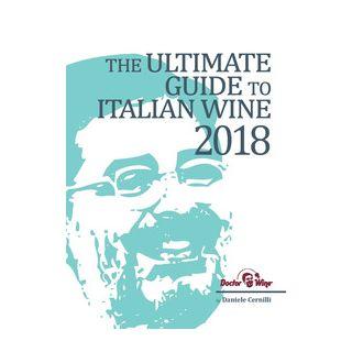 The ultimate guide to italian wine 2018 - Cernilli Daniele; Viscardi R. (cur.); Cappelloni D. (cur.)