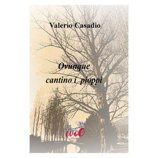 Ovunque cantino i pioppi - Casadio Valerio