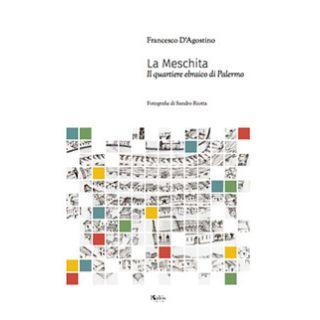 La Meschita. Il quartiere ebraico di Palermo - D'Agostino Francesco