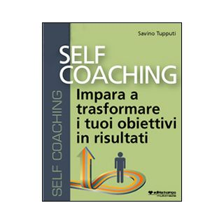 Self coaching. Impara a trasformare e tuoi obiettivi in risultati. Audiolibro. CD Audio formato MP3 - Tupputi Savino