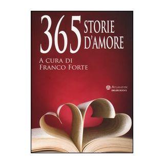 365 storie d'amore - Forte F. (cur.)