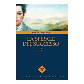 La spirale del successo. Vol. 2 - Paoletti Patrizio; Vinci V. (cur.)
