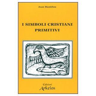 I simboli cristiani primitivi - Daniélou Jean