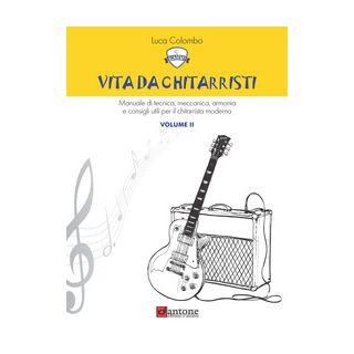 Vita da chitarristi. Manuale di tecnica, meccanica, armonia e consigli utili per il chitarrista moderno. Vol. 2: Lezioni 16-30 - Colombo Luca