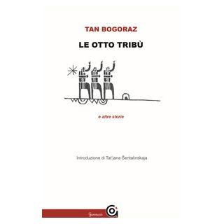 Le otto tribù e altre storie - Bogoraz Tan