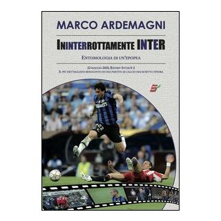 Ininterrottamente Inter. Entomologia di un'epopea - Ardemagni Marco