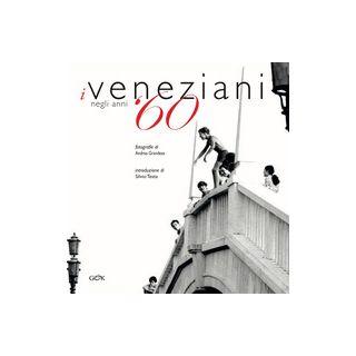 I veneziani negli anni '60. Ediz. italiana e inglese - Grandese Andrea; Trevisan M. (cur.)
