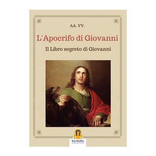 L'apocrifo di Giovanni. Il libro segreto di Giovanni - Agnolucci P. (cur.)