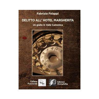 Delitto all'hotel Margherita - Felappi Fabrizio