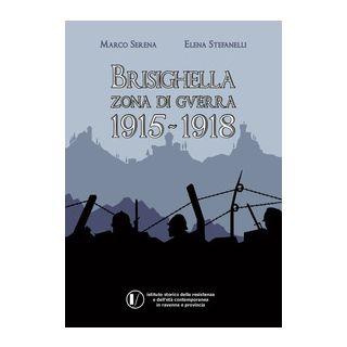 Brisighella zona di guerra 1915-1918 - Serena Marco; Stefanelli Elena
