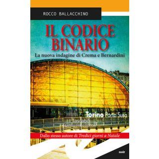 Il codice binario. La nuova indagine di Crema e Bernardini - Ballacchino Rocco
