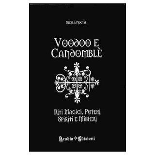 Voodoo e candomblé. Riti magici, poteri, spiriti e misteri - Noctis Stella - Aradia