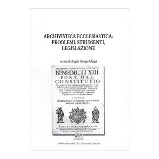 Archivistica ecclesiastica: problemi, strumenti, legislazione - Ghezzi A. G. (cur.)