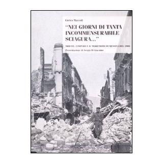 «Nei giorni di tanta incommensurabile sciagura...». Trieste, l'impero e il terremoto di Messina del 1908 - Mazzoli Enrico
