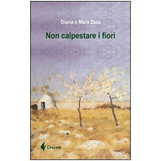 Non calpestare i fiori - Zara Mara; Zara Diana; Minervini F. (cur.); Sciancalepore M. (cur.)