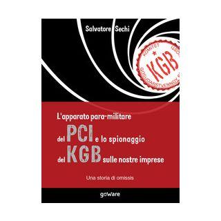 L'apparato para-militare del PCI e lo spionaggio del KGB sulle nostre imprese. Una storia di omissis - Sechi Salvatore