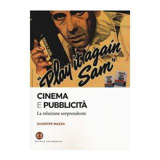 Cinema e pubblicità. La relazione sorprendente - Mazza Giuseppe