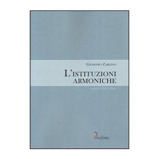 L'istituzioni armoniche - Zarlino Gioseffo; Urbani S. (cur.)