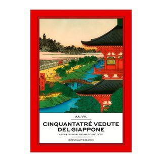 Cinquantatré vedute del Giappone - Detti F. (cur.); Lercari L. (cur.)
