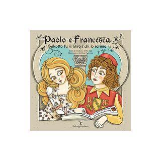 Paolo e Francesca. Galeotto fu il libro e chi lo scrisse. Ediz. a colori - Della Sale Emiliano