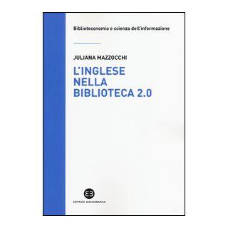 L'inglese nella biblioteca 2.0. Corso di letture, comprensione ed esercizi guidati per la professione, la didattica e i concorsi - Mazzocchi Juliana