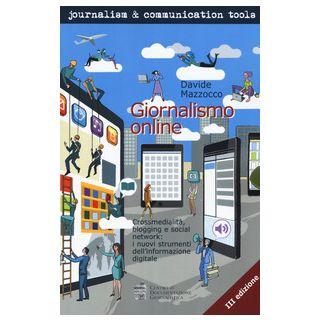 Giornalismo online. Crossmedialità, blogging e social network: i nuovi strumenti dell'informazione digitale - Mazzocco Davide