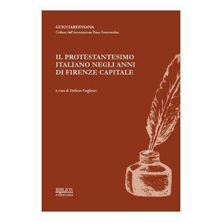 Il protestantesimo italiano negli anni di Firenze capitale - Gagliano S. (cur.)