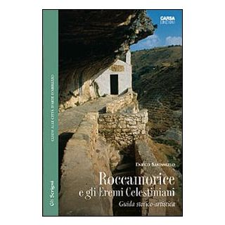 Roccamorice e gli eremi celestiniani. Guida storico-artistica - Santangelo Enrico