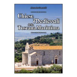 Chiese medievali della Toscana marittima - Canestrelli Alessandro