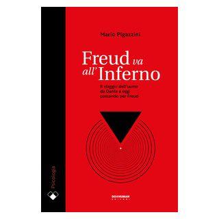 Freud va all'Inferno. Il viaggio dell'uomo da Dante a oggi passando per Freud - Pigazzini Mario