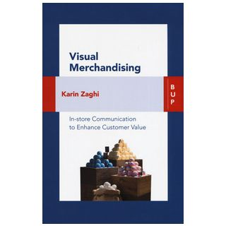 Visual merchandising. In-store communication to enhance customer value - Zaghi Karin