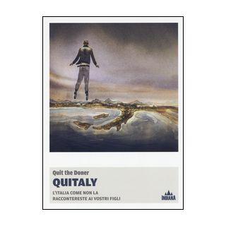 Quitaly. L'Italia come non la raccontereste ai vostri figli - Quit The Doner