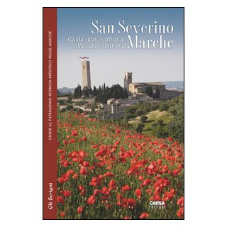 San Severino Marche. Guida storico-artistica alla città e dintorni -