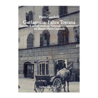 Garfagnana: l'altra Toscana. Raccolta di articoli usciti sul «Giornale di Castelnuovo» - Ciambelli Pietro