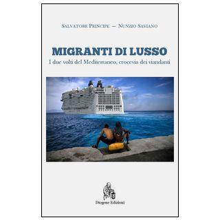 Migranti di lusso. I due volti del Mediterraneo, crocevia di viandanti - Principe Salvatore; Saviano Nunzio