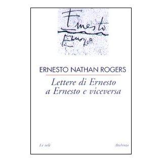 Lettere di Ernesto a Ernesto e viceversa - Rogers Ernesto N.; Molinari L. (cur.)
