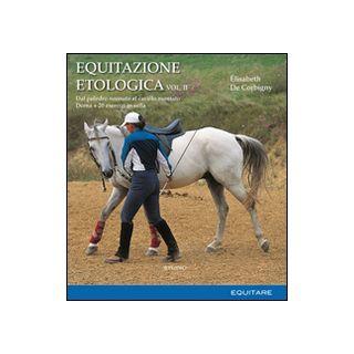 Equitazione etologica. Vol. 2: Dal puledro neonato al cavallo montato. Doma + 20 esercizi in sella - De Corbigny Élisabeth