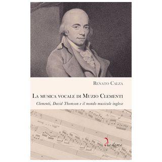 La musica vocale di Muzio Clementi. Clementi, David Thomson e il mondo musicale inglese - Calza Renato