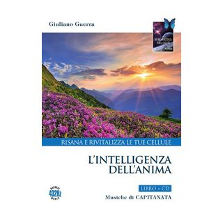 L'intelligenza dell'anima. Risana e rivitalizza le tue cellule. Con CD-Audio - Capitanata; Guerra Giuliano