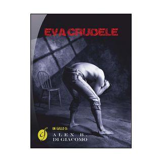 Eva crudele - Di Giacomo Alex B.