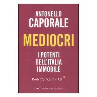 Mediocri. I potenti dell'Italia immobile - Caporale Antonello