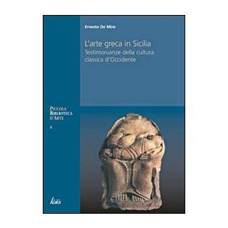 Arte greca in Sicilia. Testimonianze della cultura classica d'Occidente. Ediz. illustrata - De Miro Ernesto