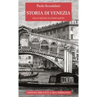 Storia di Venezia dalle origini ai giorni nostri - Scandaletti Paolo