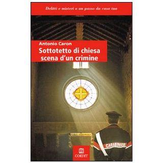 Sottotetto di chiesa scena di un crimine - Caron Antonio