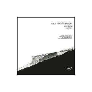 Agostino Magnaghi architetto. Cinque progetti scelti e cinquant'anni d'architettura-Five selected projects and fifty years of architecture. Ediz. bilingue - Milan Andreina