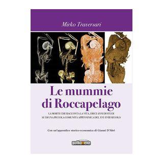 Le mummie di Roccapelago. La morte che racconta la vita, dieci anni di studi su di una piccola comunità appenninica del XVI-XVIII secolo - Traversari Mirko