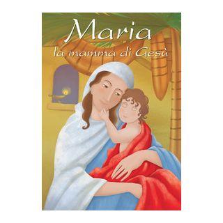 Maria, la mamma di Gesù - Marostica Manuela
