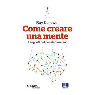 Come creare una mente. I segreti del pensiero umano - Kurzweil Ray