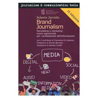 Brand journalism. Storytelling e marketing: nuove opportunità per i professionisti dell'informazione - Zarriello Roberto
