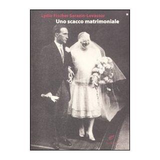 Uno scacco matrimoniale - Fischer Sarazin-Levassor Lydie; Décimo M. (cur.)